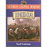 Victorian Colonial Warfare: From the Conquest of Sind to the Indian Mutinyby Donald F. Featherstone