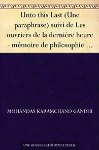 Unto this Last (Une paraphrase) suivi de Les ouvriers de la dernière heure par Mahatma Gandhi