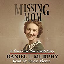 Missing Mom: A True Crime, True Family Story Audiobook by Daniel L. Murphy Narrated by Kevin Pierce