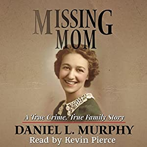 Missing Mom: A True Crime, True Family Story Audiobook