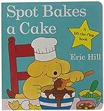 Eric Hill Spot Bakes A Cake (Spot - Original Lift The Flap)
