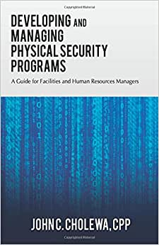 Developing And Managing Physical Security Programs: A Guide For Facilities And Human Resource Managers
