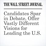 Candidates Spar in Debate, Offer Vastly Different Visions for Leading the U.S. | Janet Hook,Peter Nicholas,Reid J. Epstein