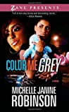 img - for Color Me Grey: A Novel (Zane Presents) by Robinson, Michelle Janine (2012) Mass Market Paperback book / textbook / text book