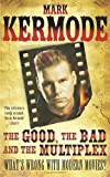 Mark Kermode The Good, The Bad and The Multiplex