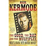 The Good, The Bad and The Multiplexby Mark Kermode