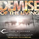 Demise of the Living (       UNABRIDGED) by Iain McKinnon Narrated by Karl Miller