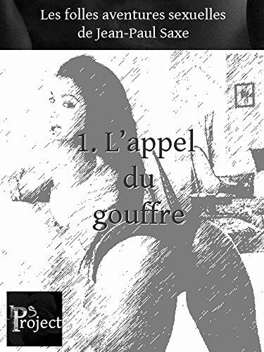 Couverture du livre L'appel du gouffre: (Folles aventures, chapitre 1) (Les folles aventures sexuelles de Jean-Paul Saxe)