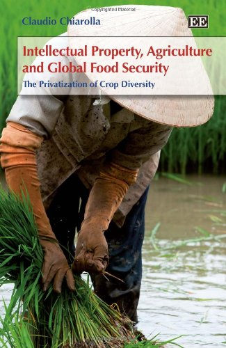 Intellectual Property, Agriculture and Global Food Security: The Privatisation of Crop Diversity