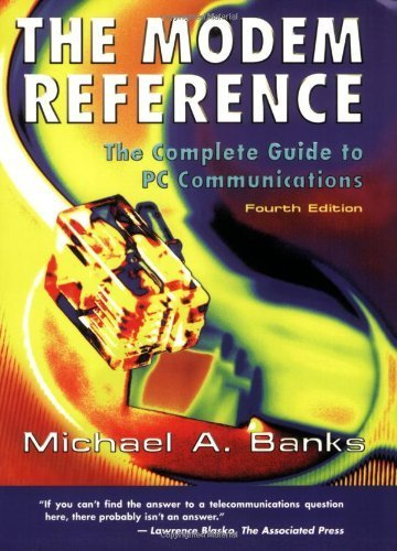 the-modem-reference-the-complete-guide-to-pc-communications-by-michael-a-banks-2000-01-01