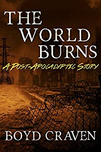 The World Burns: A Post-apocalyptic Story by Boyd Craven III ebook deal