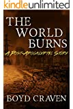 The World Burns: A Post-Apocalyptic Story
