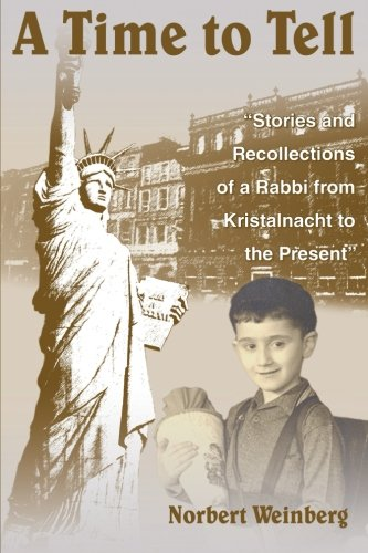 A Time To Tell: Stories And Recollections Of A Rabbi From Kristalnacht To The Present