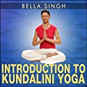 Introduction to Kundalini Yoga Audiobook by Bella Singh Narrated by Kathleen Taylor