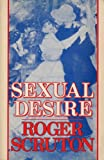 Sexual Desire: A Philosophical Investigation (0297788779) by Scruton, Roger