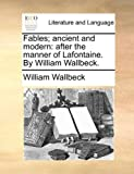 img - for Fables; ancient and modern: after the manner of Lafontaine. By William Wallbeck. book / textbook / text book
