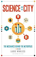 Science and the City: The Mechanics Behind the Metropolis