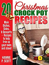 Christmas Crock Pot Recipes: 20 Christmas Crock Pot Recipes to Free Up Your Oven and Stove! (Simple and Easy Thanksgiving Recipes) (English Edition)