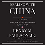 Dealing with China: An Insider Unmasks the New Economic Superpower | Henry M. Paulson