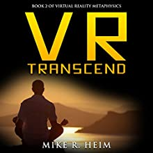 VR Transcend: Book Two of Virtual Reality Metaphysics Audiobook by Mike R. Heim Narrated by Ronald Andrew Murphy
