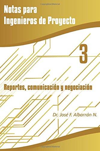 Reportes, Comunicación y Negociación: Volume 3 (Notas para Ingenieros de Proyecto)