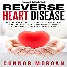 Reverse Heart Disease: Healthy Diet and Lifestyle Changes to Prevent and Reverse Heart Disease Hörbuch von Connor Morgan Gesprochen von: Kevin Theis