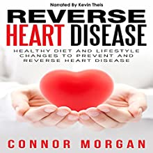 Reverse Heart Disease: Healthy Diet and Lifestyle Changes to Prevent and Reverse Heart Disease Audiobook by Connor Morgan Narrated by Kevin Theis