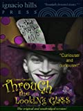 Through the Looking-Glass (The fantastic sequel to Alice in Wonderland!)