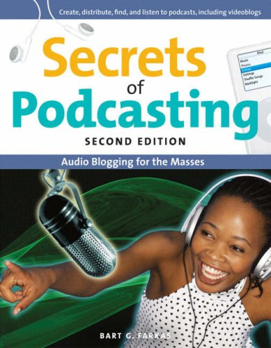 Secrets of Podcasting, Second Edition: Audio Blogging for...