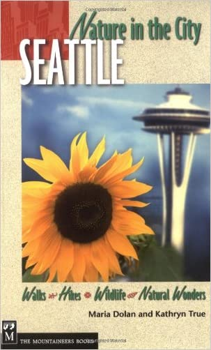 Nature in the City: Seattle : Walks, Hikes, Wildlife, Natural Wonders