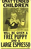 """Unattended Children Will Be Given a Free Puppy and Large Espresso 14"""" x 22"""" Vintage Style Poster"""