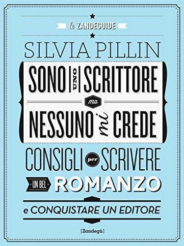 Sono uno scrittore ma nessuno mi crede: Consigli per scrivere un bel romanzo e conquistare un editore: 3 (Glialtri)