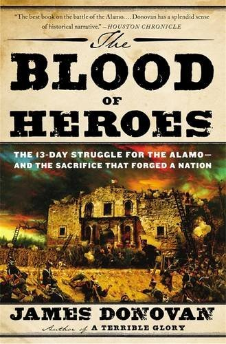 the-blood-of-heroes-the-13-day-struggle-for-the-alamo-and-the-sacrifice-that-forged-a-nation