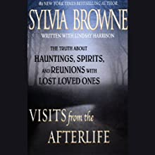Visits from the Afterlife: The Truth about Hauntings, Spirits, and Reunions with Lost Loved Ones (       ABRIDGED) by Sylvia Browne Narrated by Jeanie Hackett