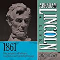 Abraham Lincoln: A Life, 1861: From Springfield to Washington, Inauguration, and Distributing Patronage (       UNABRIDGED) by Michael Burlingame Narrated by Sean Pratt