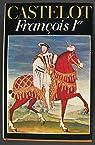François 1er par Castelot