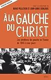 echange, troc Denis Pelletier, Jean-Louis Schlegel, Collectif - A la gauche du Christ : Les chrétiens de gauche en France de 1945 à nos jours
