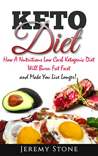 Ketogenic Diet: How A Nutritious Low Carb Ketogenic Diet Will Burn Fat Fast and Make You Live Longer!: A Beginners guide to 41 Delicious Ketogenic Meals (Keto, Paleo, Low Carb, Cookbook) by Jeremy Stone