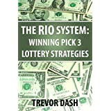The RIO System: Winning Pick 3 Lottery System With Pick 3 Lotto Strategies That Work For NJ, NC, CA, IL, TX, OH...