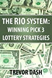 The RIO System: Winning Pick 3 Lottery System With Pick 3 Lotto Strategies That Work For NJ, NC, CA, IL, TX, OH, MA, VA, SC, and FL Pick 3 Games
