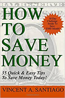 How To Save Money: 35 Quick And Easy Money Saving Tips To Give You A Larger Bank Account & Freedom To Buy What You Truly Desire
