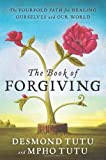 img - for The Book of Forgiving: The Fourfold Path for Healing Ourselves and Our World by Tutu, Desmond, Tutu, Mpho (2014) Hardcover book / textbook / text book