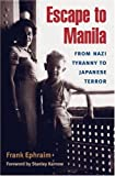 img - for Escape to Manila: FROM NAZI TYRANNY TO JAPANESE TERROR book / textbook / text book