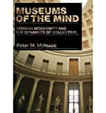 img - for [(Museums of the Mind: German Modernity and the Dynamics of Collecting)] [Author: Peter M. McIsaac] published on (December, 2007) book / textbook / text book