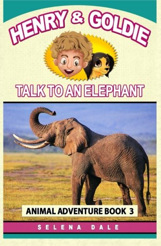 Henry And Goldie Talk To An Elephant (Henry & Goldie Animal Adventures)...