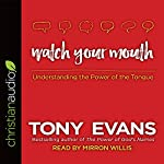 Watch Your Mouth: Understanding the Power of the Tongue | Tony Evans