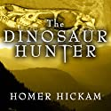 The Dinosaur Hunter: A Novel (       UNABRIDGED) by Homer Hickam Narrated by Michael Kramer