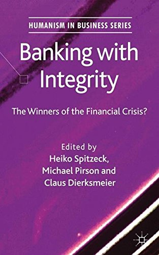 Banking with Integrity: The Winners of the Financial Crisis? (Humanism in Business Series)