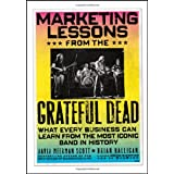 Marketing Lessons from the Grateful Dead: What Every Business Can Learn from the Most Iconic Band in Historyby David Meerman Scott