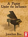 A Pianist Under the Influence (Kindle Single)
